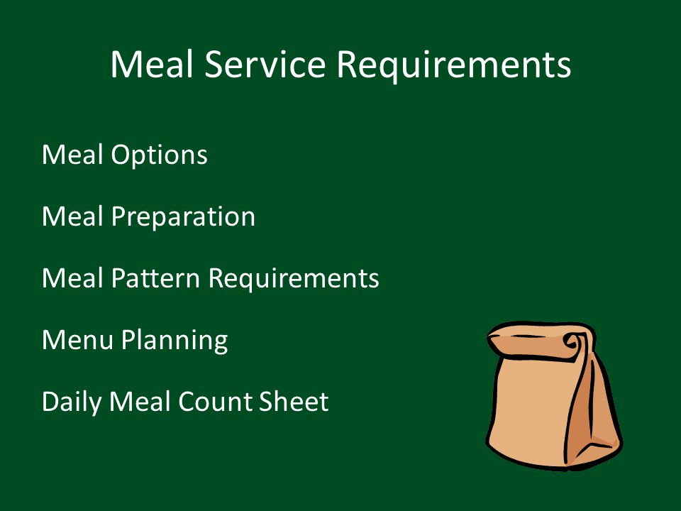 Meal Service Requirements Meal Options Meal Preparation Meal Pattern Requirements Menu Planning Daily Meal Count Sheet