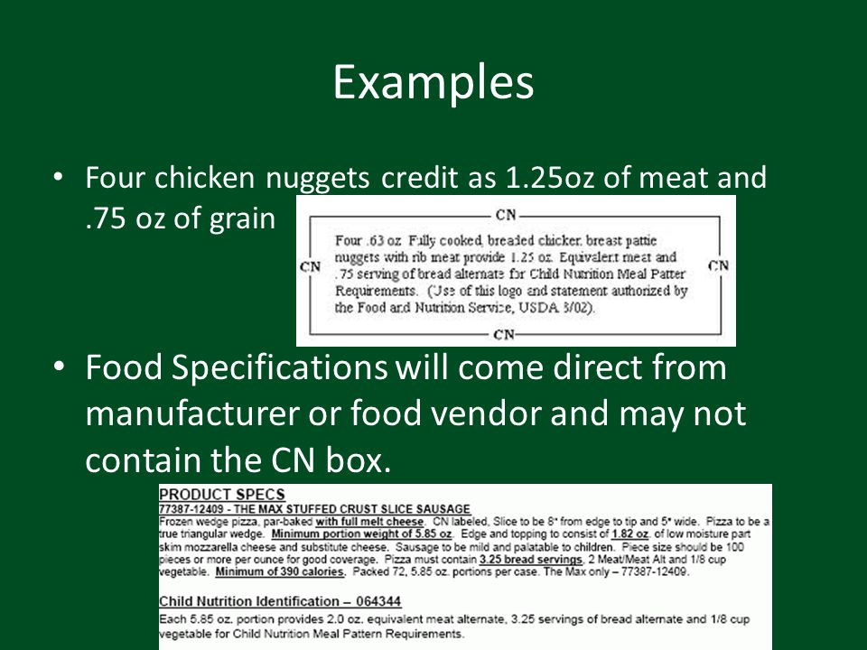Examples Four chicken nuggets credit as 1.25oz of meat and.75 oz of grain Food Specifications will come direct from manufacturer or food vendor and ma