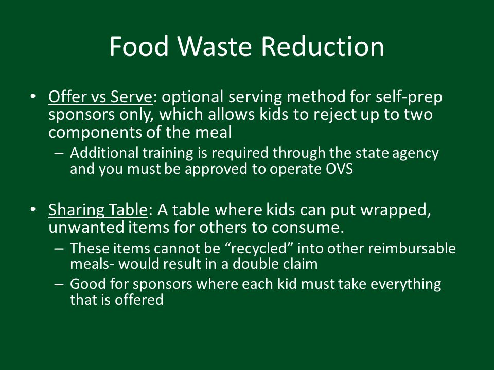 Food Waste Reduction Offer vs Serve: optional serving method for self-prep sponsors only, which allows kids to reject up to two components of the meal