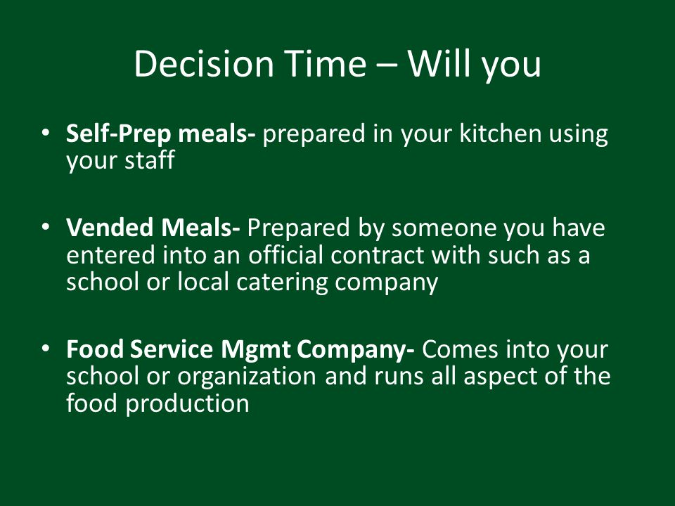 Decision Time – Will you Self-Prep meals- prepared in your kitchen using your staff Vended Meals- Prepared by someone you have entered into an officia