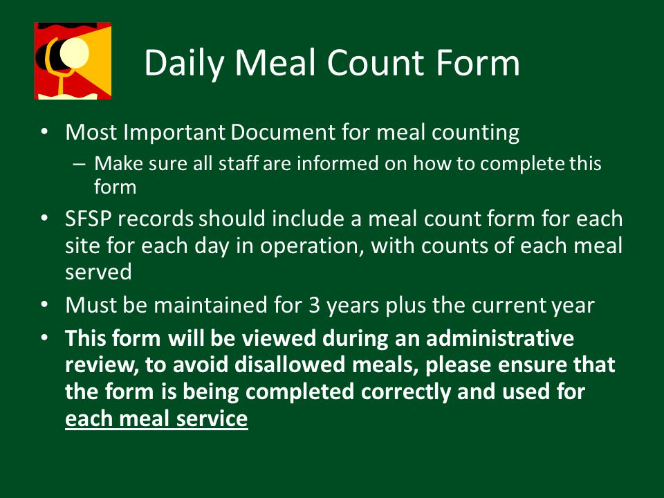Daily Meal Count Form Most Important Document for meal counting – Make sure all staff are informed on how to complete this form SFSP records should in