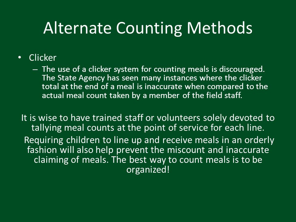Alternate Counting Methods Clicker – The use of a clicker system for counting meals is discouraged. The State Agency has seen many instances where the