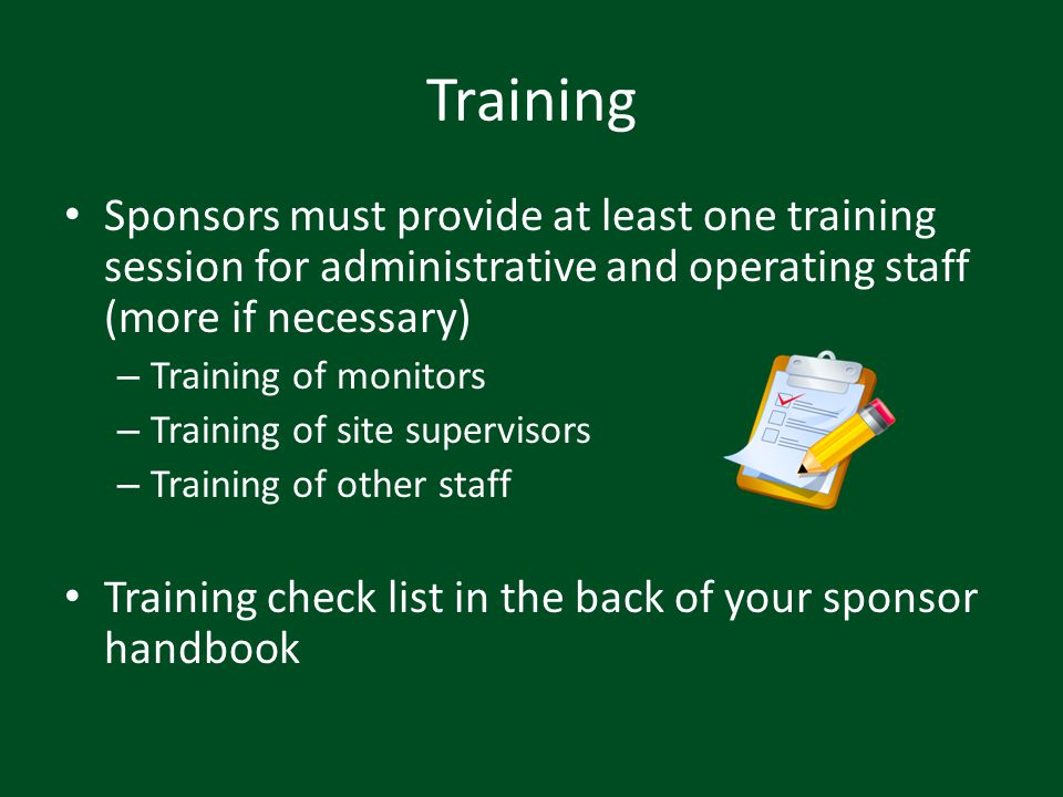 Training Sponsors must provide at least one training session for administrative and operating staff (more if necessary) – Training of monitors – Train