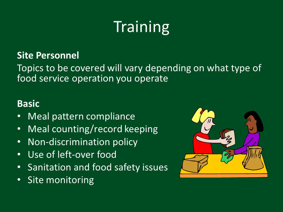 Training Site Personnel Topics to be covered will vary depending on what type of food service operation you operate Basic Meal pattern compliance Meal