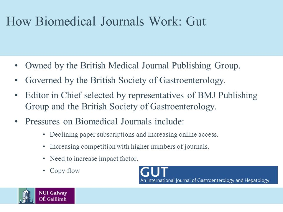 How Biomedical Journals Work: Gut Owned by the British Medical Journal Publishing Group. Governed by the British Society of Gastroenterology. Editor i