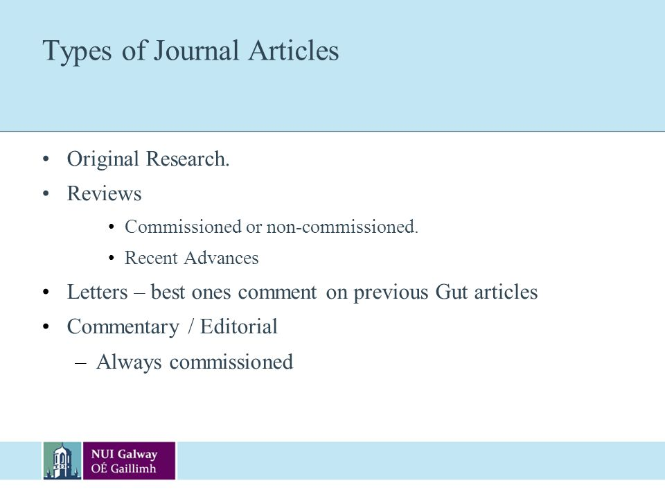 Types of Journal Articles Original Research. Reviews Commissioned or non-commissioned. Recent Advances Letters – best ones comment on previous Gut art