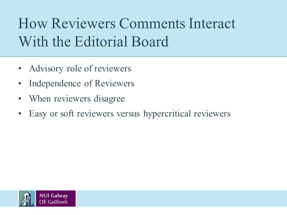 How Reviewers Comments Interact With the Editorial Board Advisory role of reviewers Independence of Reviewers When reviewers disagree Easy or soft rev