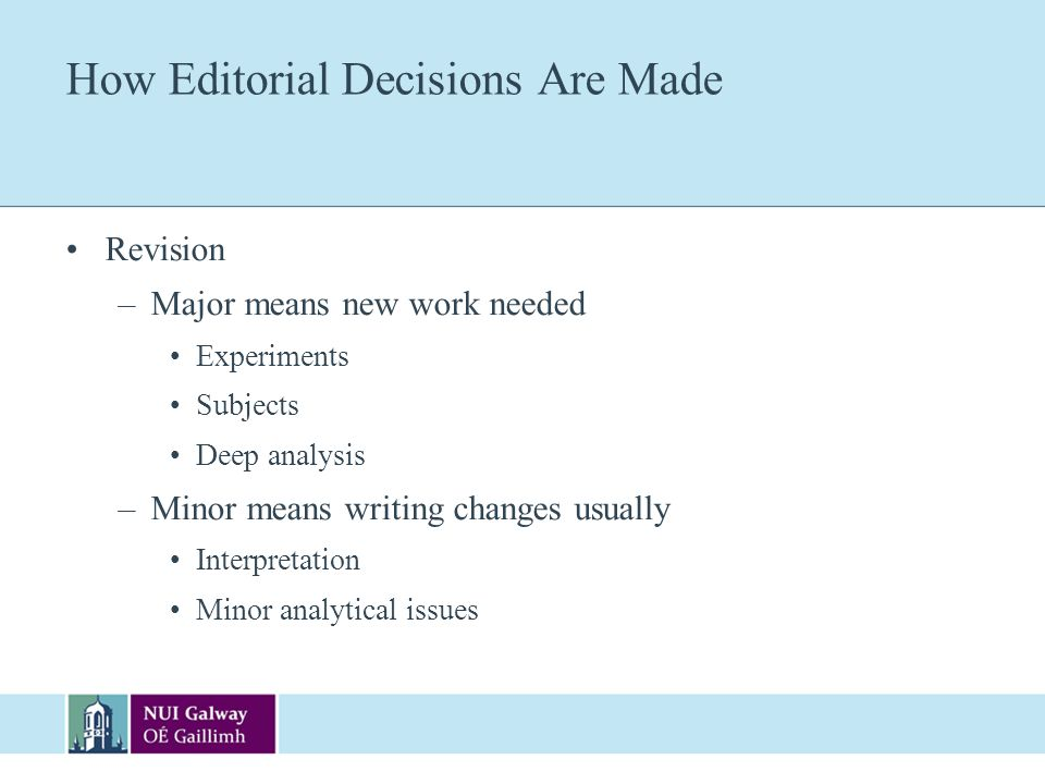 How Editorial Decisions Are Made Revision –Major means new work needed Experiments Subjects Deep analysis –Minor means writing changes usually Interpr