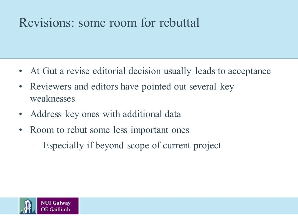 Revisions: some room for rebuttal At Gut a revise editorial decision usually leads to acceptance Reviewers and editors have pointed out several key we