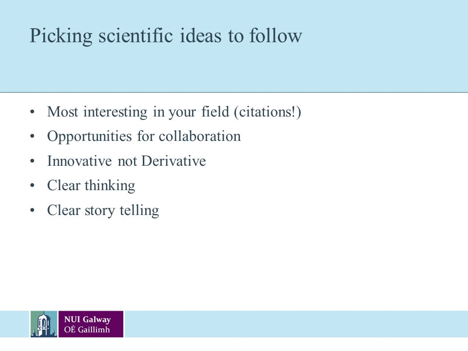 Picking scientific ideas to follow Most interesting in your field (citations!) Opportunities for collaboration Innovative not Derivative Clear thinkin