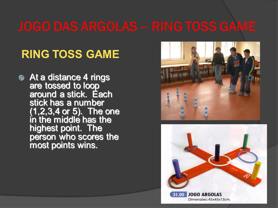 JOGO DAS ARGOLAS – RING TOSS GAME RING TOSS GAME At a distance 4 rings are tossed to loop around a stick. Each stick has a number (1,2,3,4 or 5). The