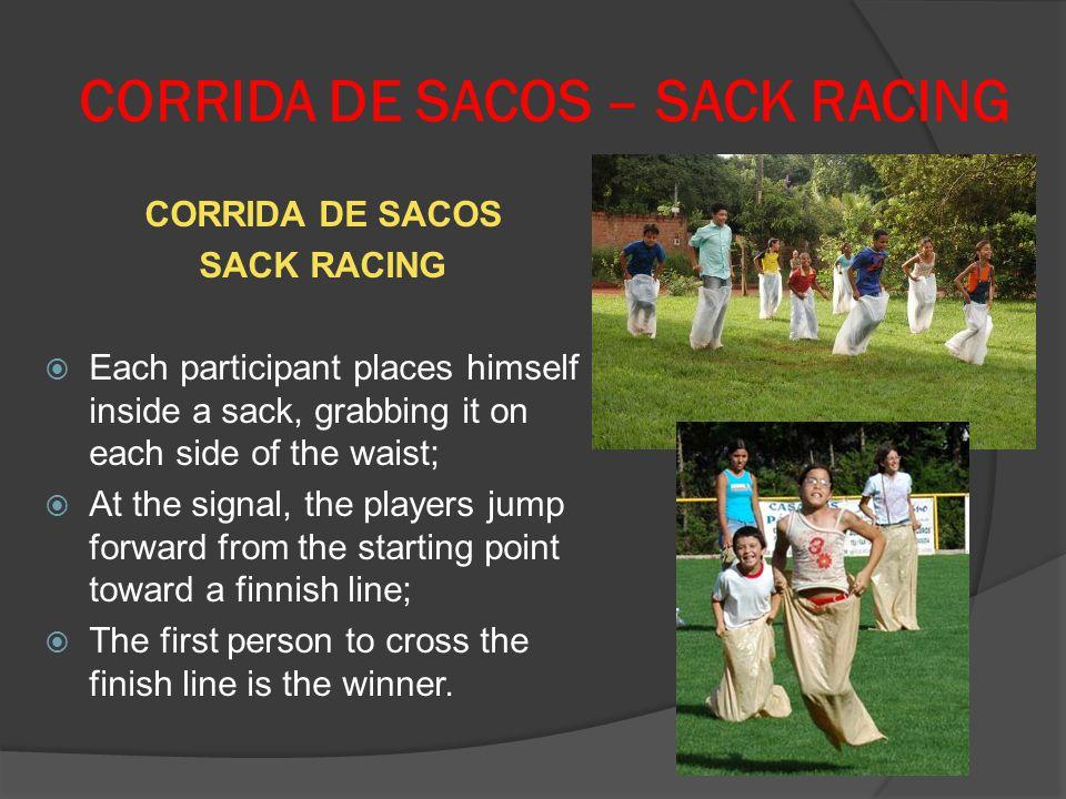 CORRIDA DE SACOS – SACK RACING CORRIDA DE SACOS SACK RACING Each participant places himself inside a sack, grabbing it on each side of the waist; At t