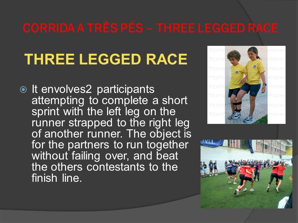 CORRIDA A TRÊS PÉS – THREE LEGGED RACE THREE LEGGED RACE It envolves2 participants attempting to complete a short sprint with the left leg on the runn