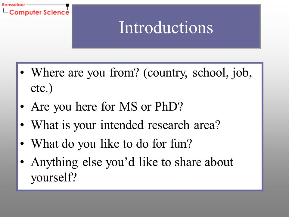 Where are you from.(country, school, job, etc.) Are you here for MS or PhD.