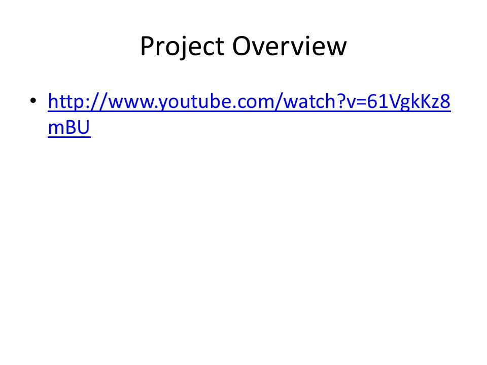 Project Overview http://www.youtube.com/watch?v=61VgkKz8 mBU http://www.youtube.com/watch?v=61VgkKz8 mBU