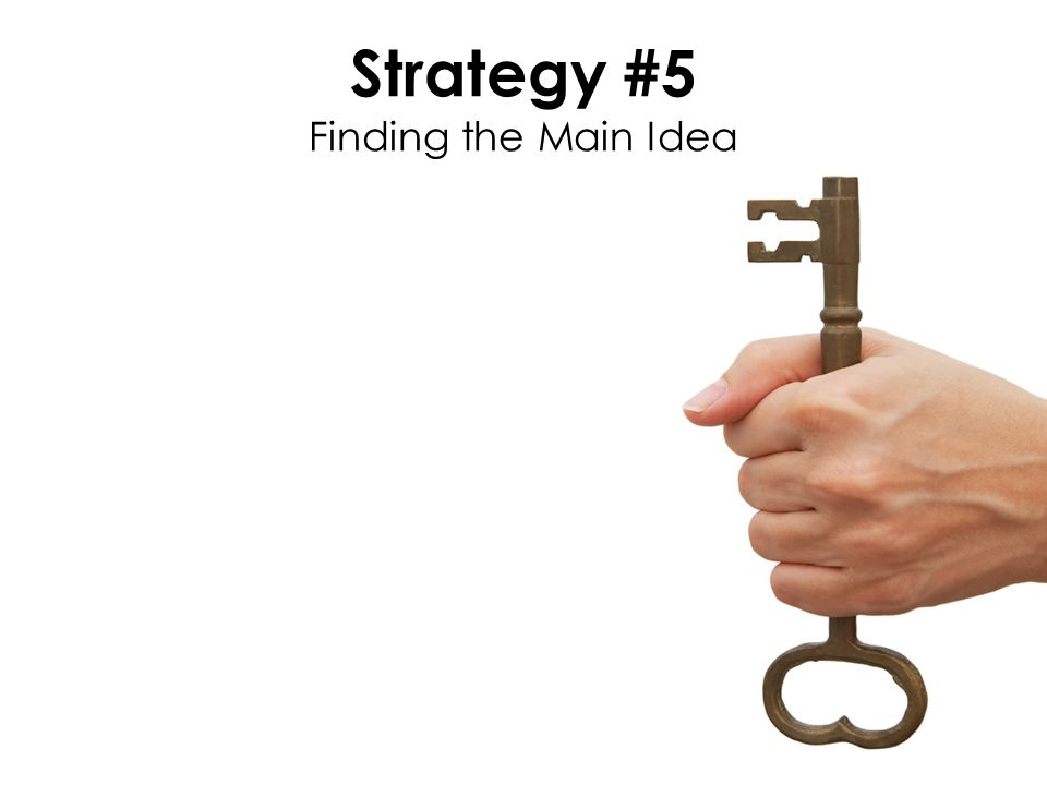Strategy #5 Finding the Main Idea