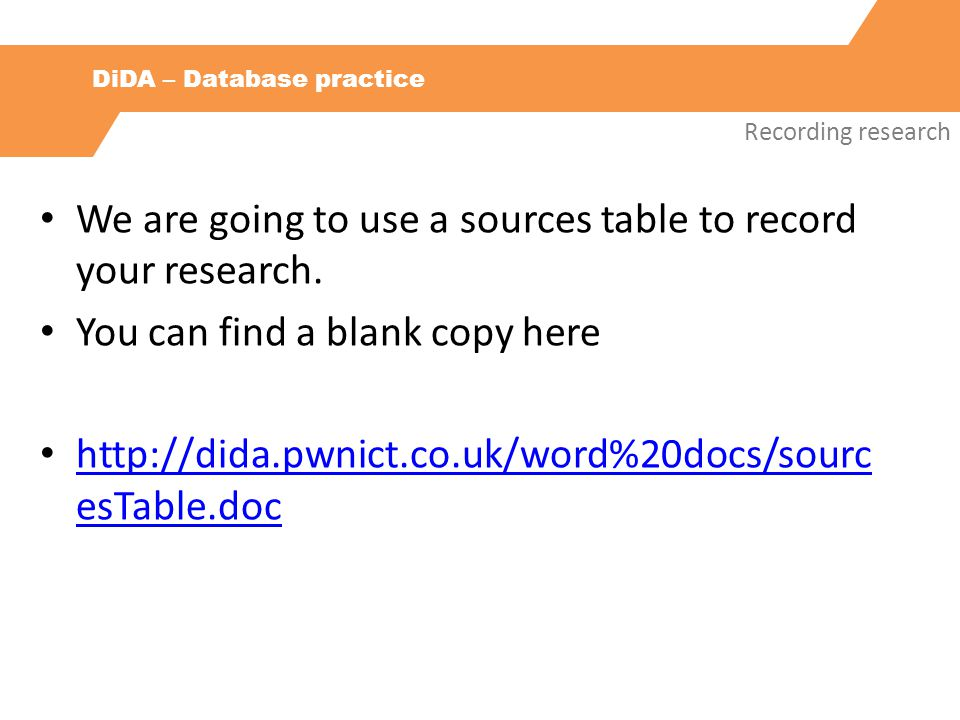 DiDA – Database practice Recording research We are going to use a sources table to record your research.