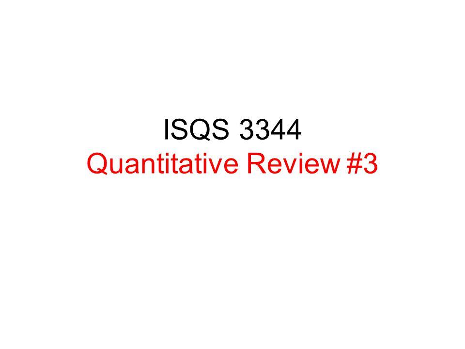 ISQS 3344 Quantitative Review #3