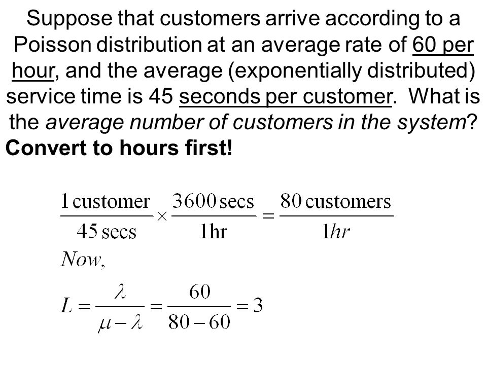 Suppose that customers arrive according to a Poisson distribution at an average rate of 60 per hour, and the average (exponentially distributed) servi