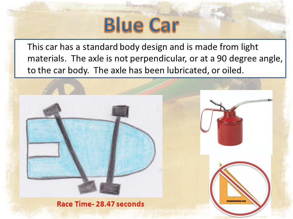 This car has a standard body design and is made from light materials. The axle is not perpendicular, or at a 90 degree angle, to the car body. The axl