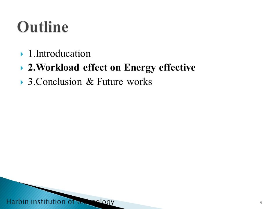 Harbin institution of technology 1.Introducation 2.Workload effect on Energy effective 3.Conclusion & Future works 9