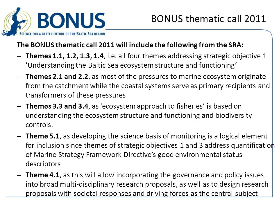 BONUS thematic call 2011 The BONUS thematic call 2011 will include the following from the SRA: – Themes 1.1, 1.2, 1.3, 1.4, i.e.