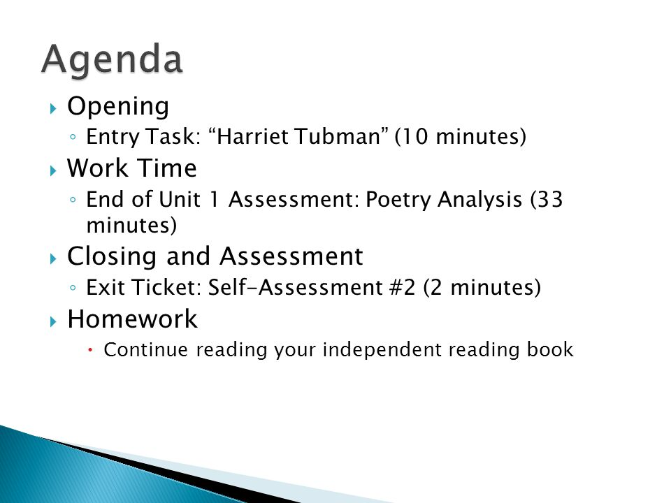 Opening Entry Task: Harriet Tubman (10 minutes) Work Time End of Unit 1 Assessment: Poetry Analysis (33 minutes) Closing and Assessment Exit Ticket: Self-Assessment #2 (2 minutes) Homework Continue reading your independent reading book