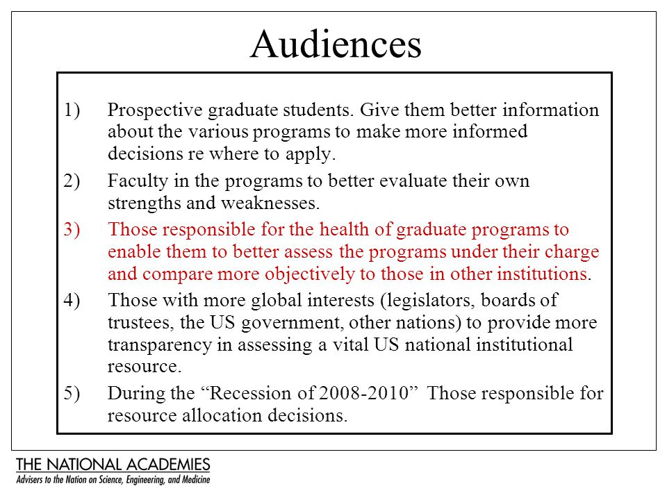 Audiences 1)Prospective graduate students. Give them better information about the various programs to make more informed decisions re where to apply.
