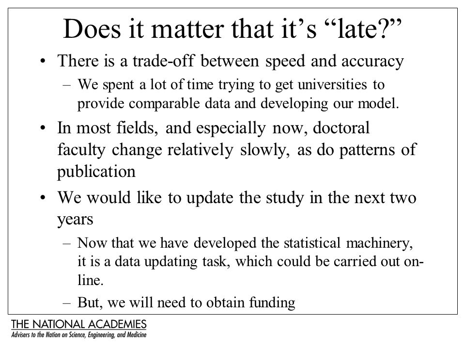 Does it matter that its late? There is a trade-off between speed and accuracy –We spent a lot of time trying to get universities to provide comparable