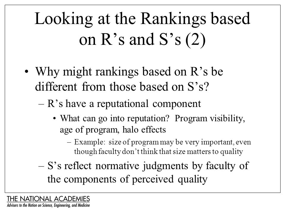 Looking at the Rankings based on Rs and Ss (2) Why might rankings based on Rs be different from those based on Ss? –Rs have a reputational component W