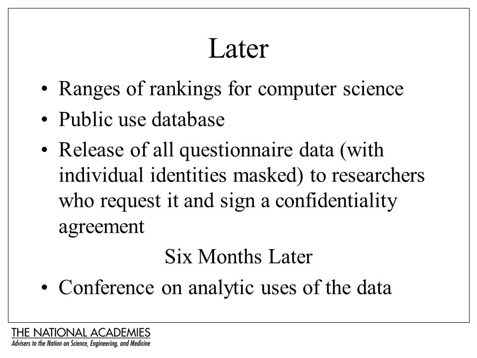 Later Ranges of rankings for computer science Public use database Release of all questionnaire data (with individual identities masked) to researchers