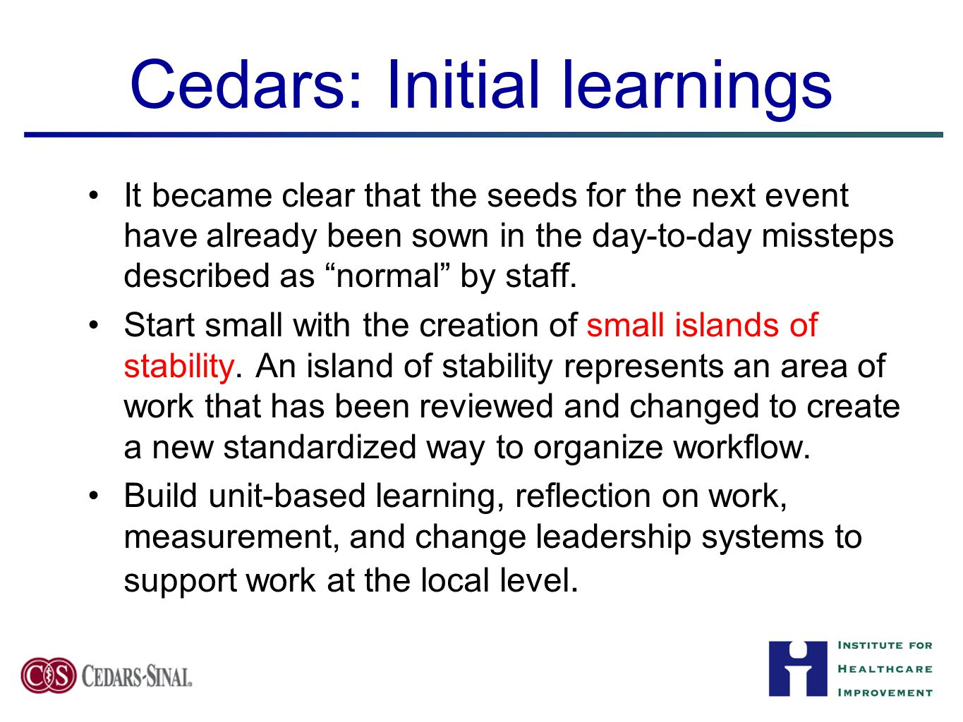 Cedars: Initial learnings It became clear that the seeds for the next event have already been sown in the day-to-day missteps described as normal by s