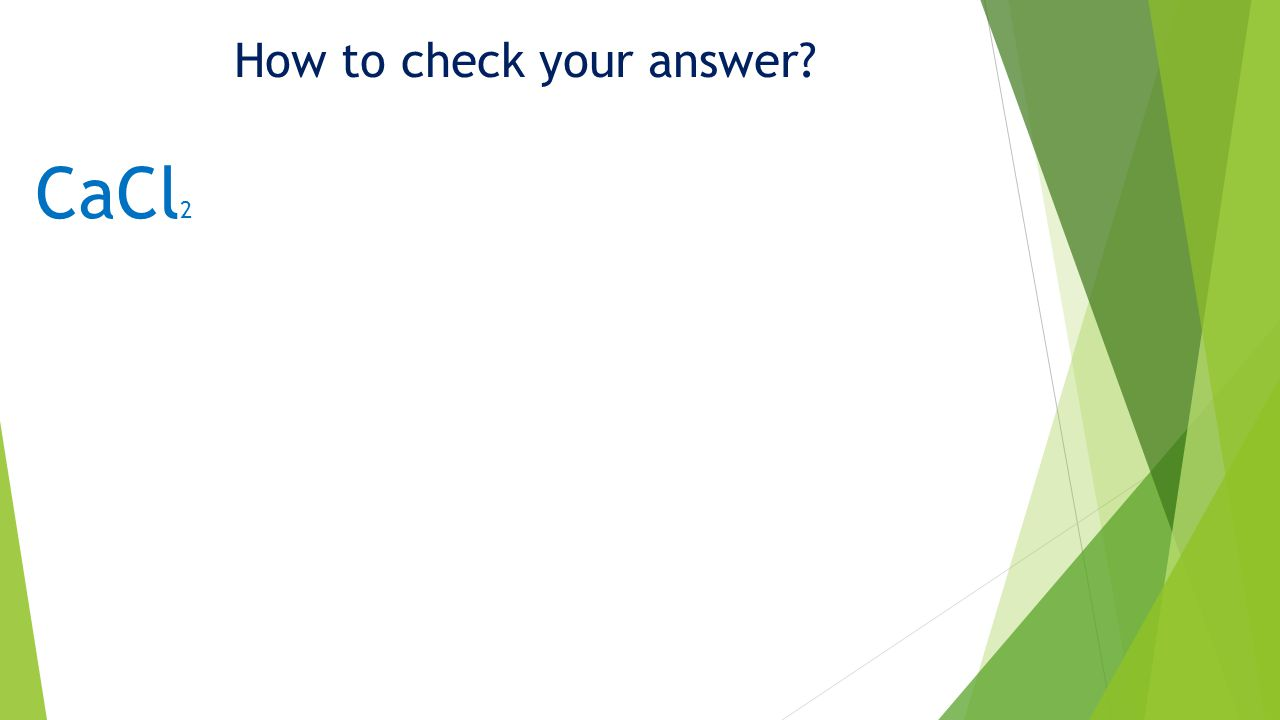 How to check your answer CaCl 2