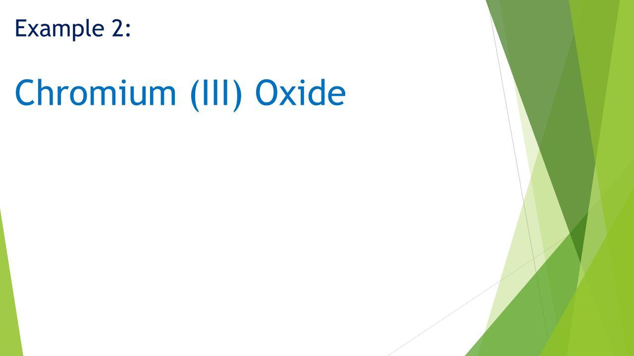 Example 2: Chromium (III) Oxide