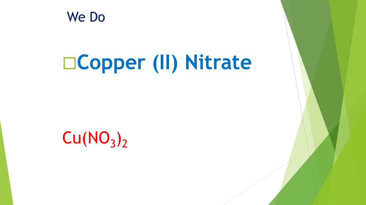 We Do Copper (II) Nitrate Cu(NO 3 ) 2