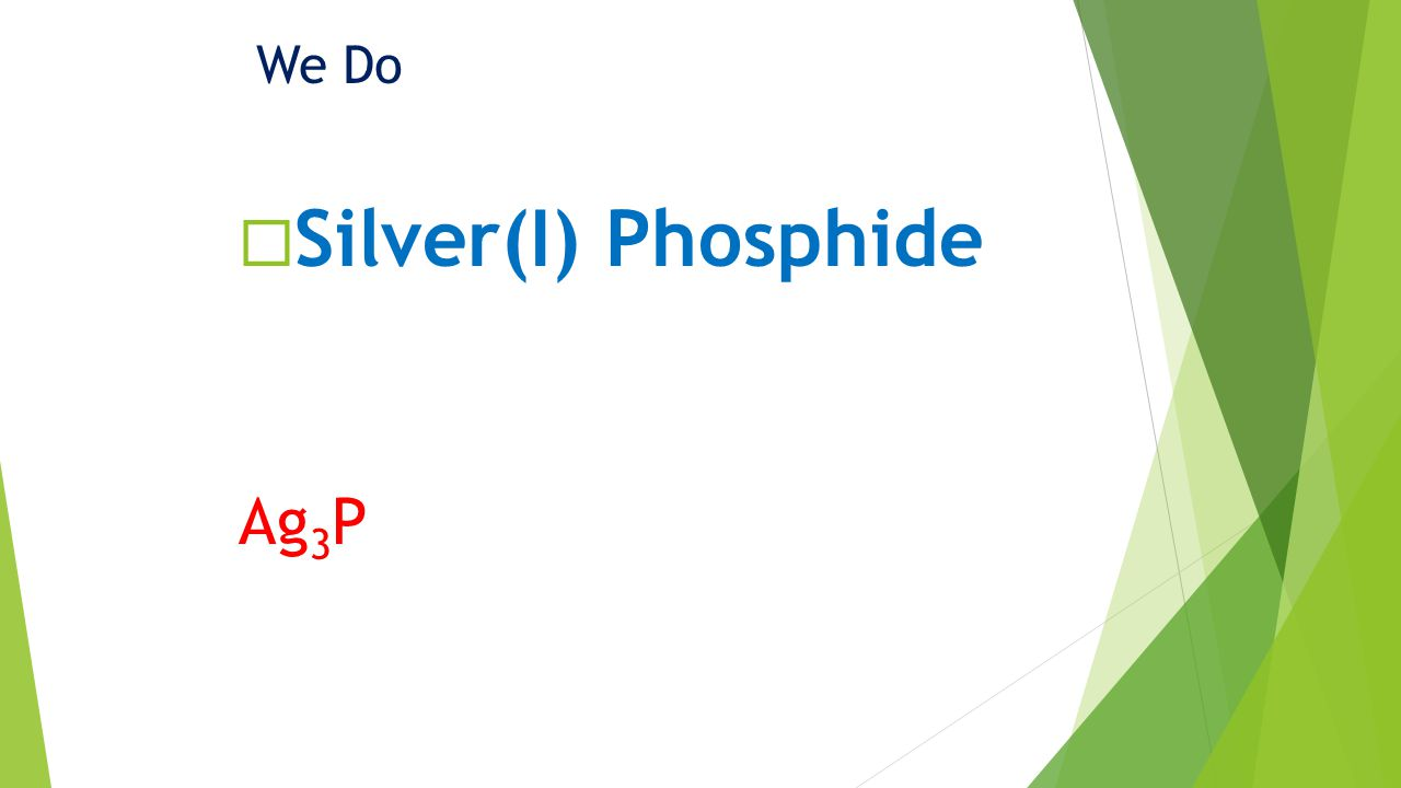 We Do Silver(I) Phosphide Ag 3 P