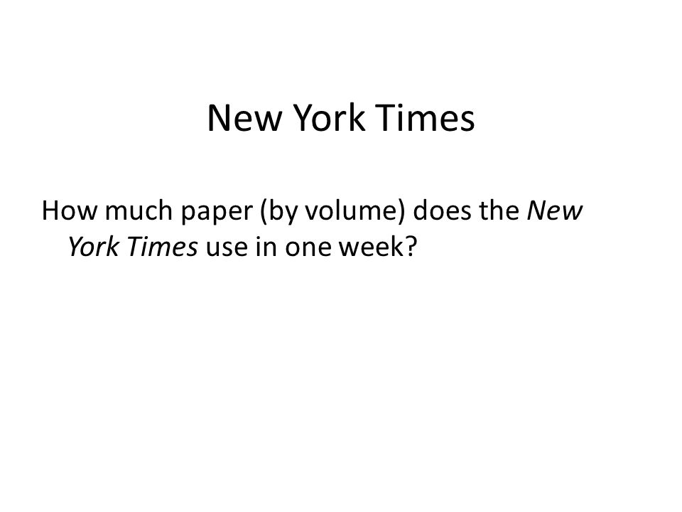 New York Times How much paper (by volume) does the New York Times use in one week?