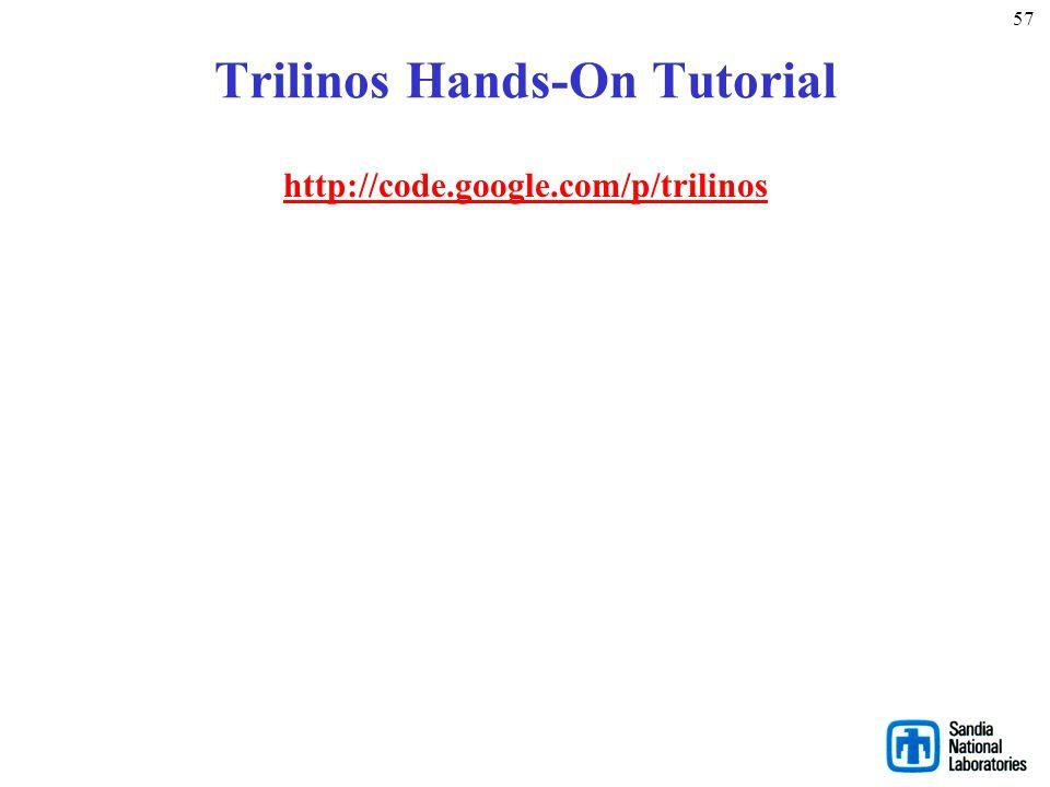 Useful Links Trilinos website: http://trilinos.sandia.gov Trilinos tutorial: http://trilinos.sandia.gov/Trilinos10.6Tutorial.pdf Trilinos mailing list