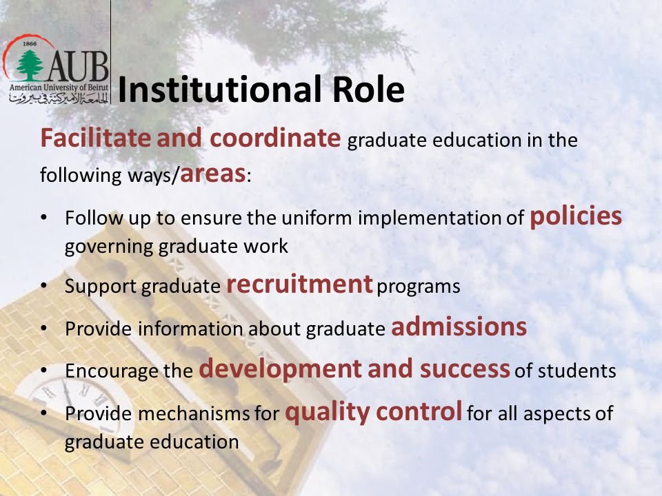 Institutional Role Facilitate and coordinate graduate education in the following ways/ areas : Follow up to ensure the uniform implementation of polic