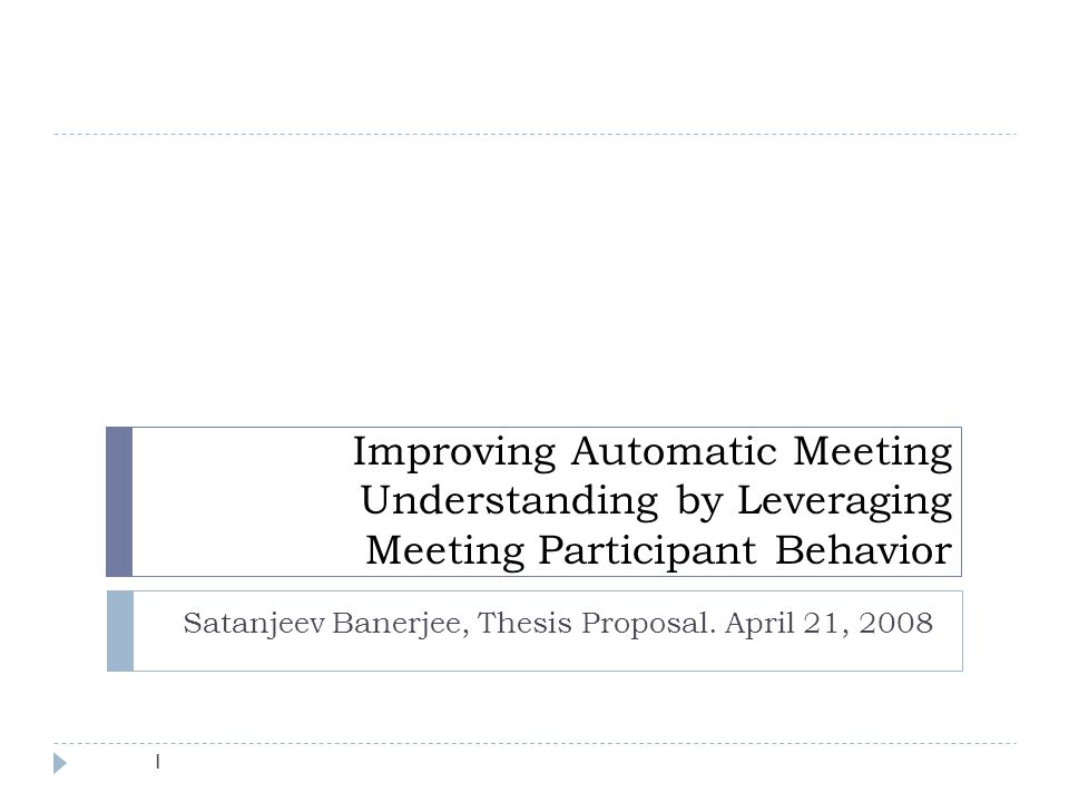 Proposed: Noteworthy Utterance Detector 32 Binary classification of utterances as noteworthy or not Support Vector Machine classifier Features: Lexical: Keywords, tf-idf, named entities, numbers Prosodic: speaking rate, f0 max/min Agenda item being discussed Structural: Speaker identity, utterances since last accepted suggestion Similar to meeting summarization work of (Zhu & Penn, 2006) Past strategies   Passive approach   Active approach   Summary