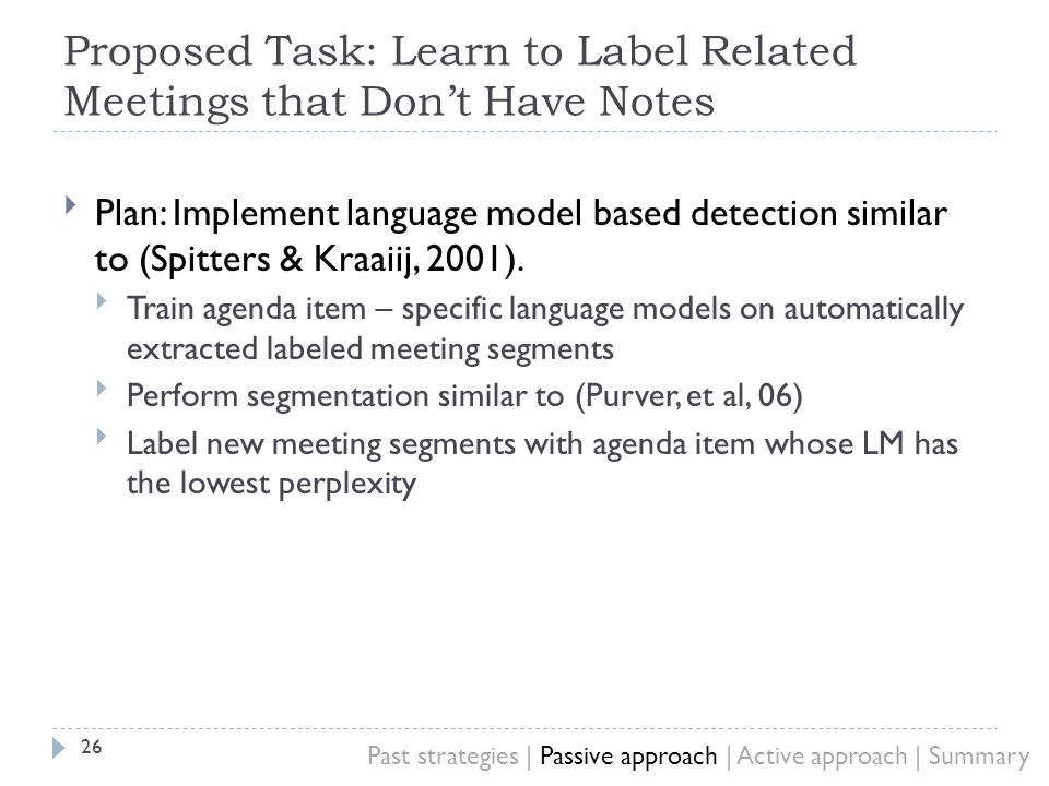 Proposed Task: Learn to Label Related Meetings that Dont Have Notes 26 Plan: Implement language model based detection similar to (Spitters & Kraaiij, 2001).