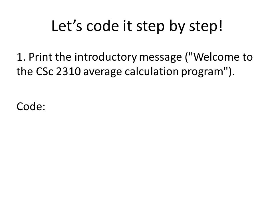 Lets code it step by step! 1. Print the introductory message (