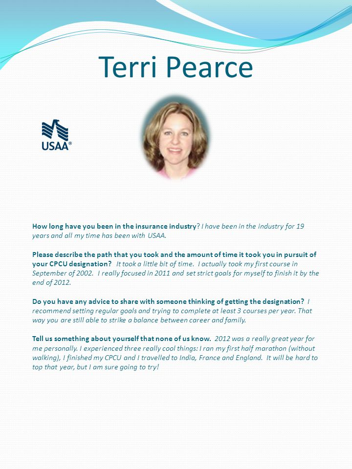 Terri Pearce How long have you been in the insurance industry.