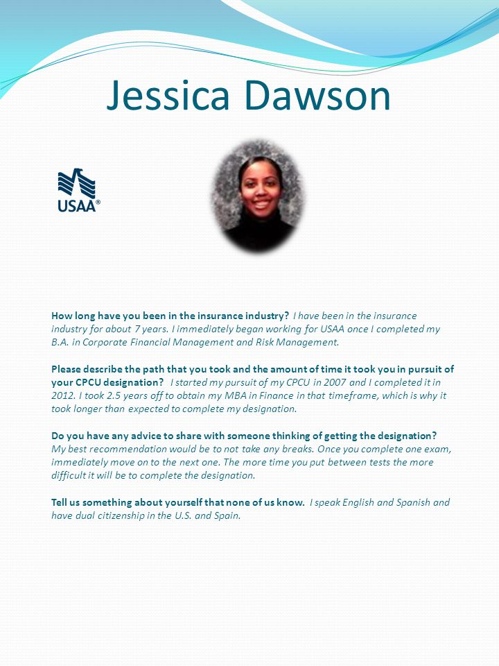 Jessica Dawson How long have you been in the insurance industry.