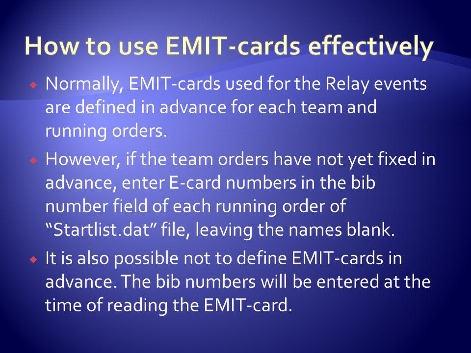 Normally, EMIT-cards used for the Relay events are defined in advance for each team and running orders.