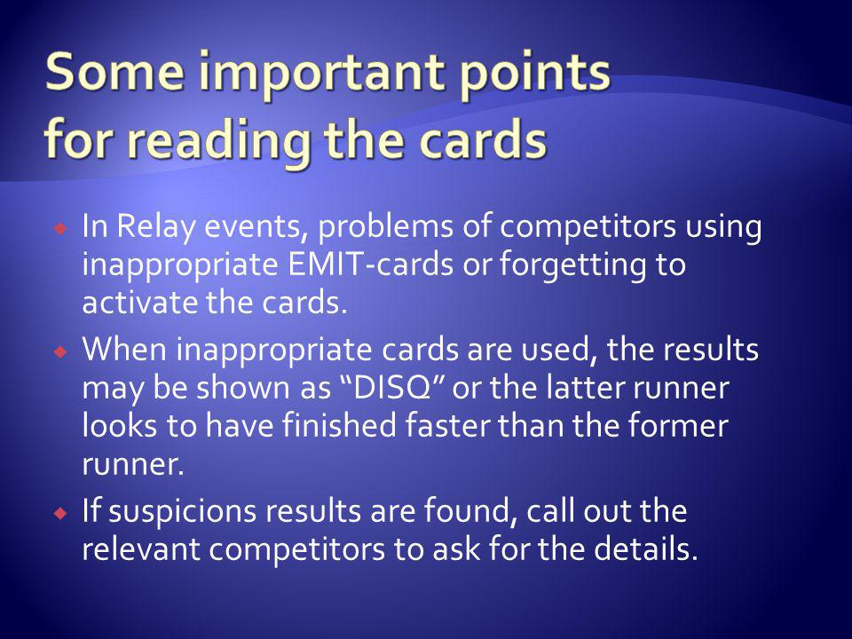 In Relay events, problems of competitors using inappropriate EMIT-cards or forgetting to activate the cards.