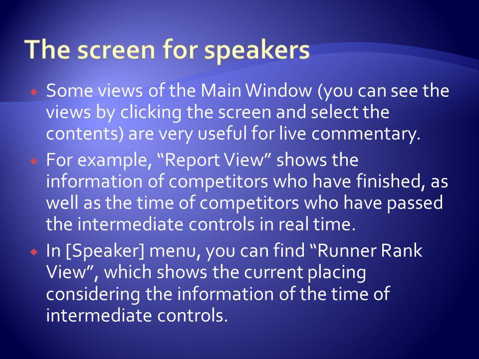 Some views of the Main Window (you can see the views by clicking the screen and select the contents) are very useful for live commentary.
