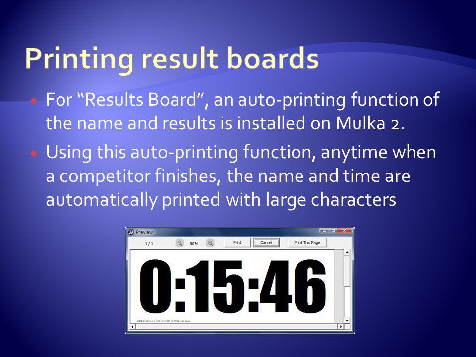 For Results Board, an auto-printing function of the name and results is installed on Mulka 2.