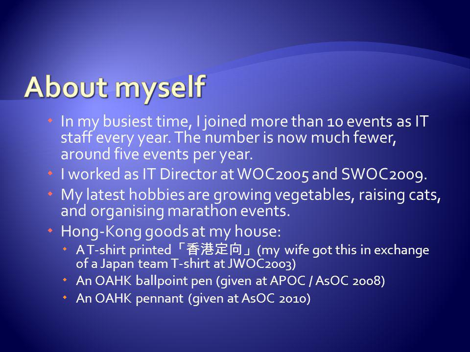 In my busiest time, I joined more than 10 events as IT staff every year.