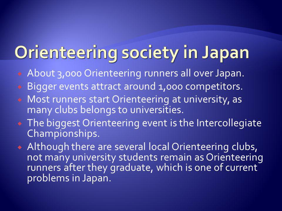 About 3,000 Orienteering runners all over Japan. Bigger events attract around 1,000 competitors.